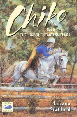 Chiko Book 1; Through the Starting Flags by Liliana Stafford